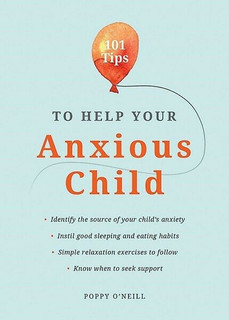 101 Tips to Help Your Anxious Child by Poppy O'Neill (NEW)