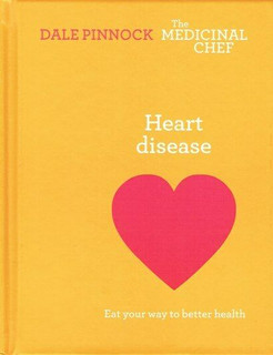 Heart Disease - Eat Your Way to Better Health by Dale Pinnock The Medicinal Chef