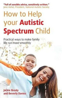 How to Help Your Autistic Spectrum Child by Jackie Brealy and Beverly Davies