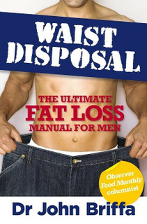 Waist Disposal - The Ultimate Fat Loss Manual for Men by Dr John Briffa (NEW)