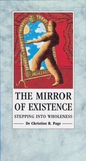 The Mirror of Existence - Stepping into Wholeness by Dr Christine R. Page (NEW)