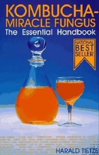 Kombucha - Miracle Fungus - The Essential Handbook by Harald Tietze (NEW)
