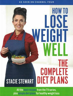 How to Lose Weight Well - The Complete Diet Plans by Stacey Stewart (NEW)