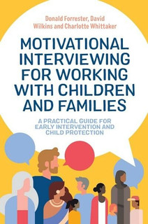 Motivational Interviewing for Working with Children & Families Donald Forrester