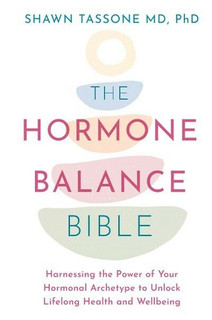 The Hormone Balance Bible by Shawn Tassone MD, PhD (NEW)