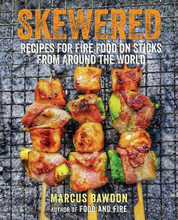 Skewered: Recipes for Fire Food on Sticks From Around The World by Marcus Bawdon