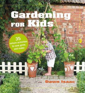Gardening For Kids by Dawn Isaac (NEW Hardback)