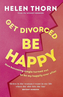 Get Divorced Be Happy by Helen Thorn (NEW Hardback)