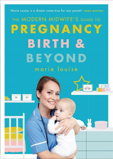 The Modern midwife's Guide to Pregnancy, Birth & Beyond by Marie Louise (NEW)