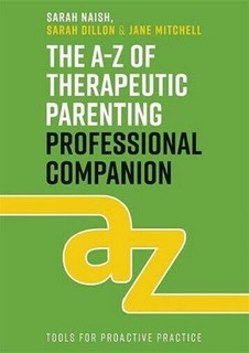 The A-z of Therapeutic Parenting Professional Companion by Sarah Naish (NEW)