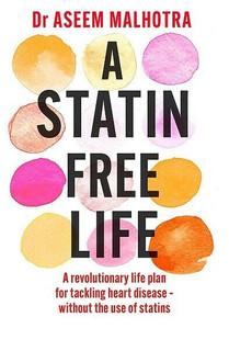A Statin-Free Life by Dr Aseem Malhotra (NEW)