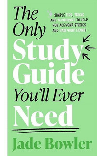 The Only Study Guide You'll Ever Need by Jade Bowler (NEW)