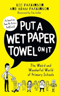 Put A Wet Paper Towel On It by Lee Parkinson & Adam Parkinson (NEW Hardback)