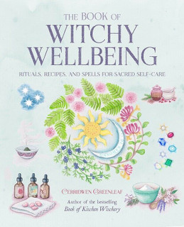The Book of Witchy Wellbeing by Cerridwen Greenleaf (NEW)