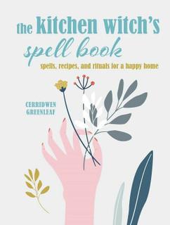 The Kitchen Witch's Spell Book by Cerridwen Greenleaf (NEW Hardback)