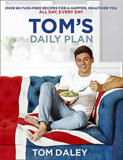 Tom's Daily Plan - Over 80 Fuss-Free Recipes by Tom Daley (NEW)