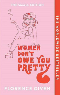 Women Don't Owe You Pretty by Florence Given - The Small Edition (NEW)