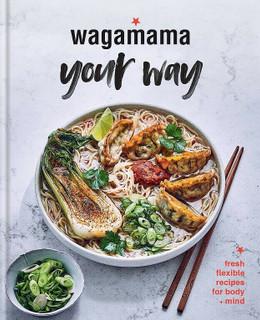 Wagamama Your Way - Fresh Flexible Recipes for Body & Mind (NEW Hardback)
