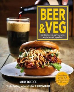 Beer & Veg - Combining Great Craft Beer with Vegetarian & Vegan Food Mark Dredge