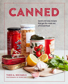 Canned - Quick & Easy Recipes That Get The Most From Tinned Food Theo A Michaels