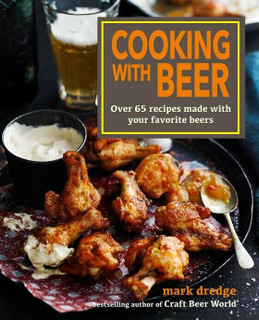 Cooking With Beer - Over 65 Recipes by Mark Dredge (NEW Hardback)