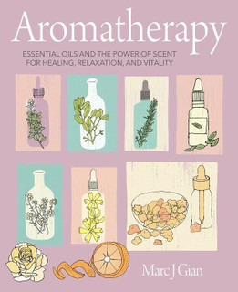 Aromatherapy - Essential Oils & The Power of Scent by Marc J. Gian (NEW Hardback