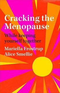 Cracking The Menopause While Keeping Yourself Together by Mariella Frostrup NEW