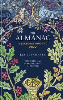 The Almanac - A Seasonal Guide to 2022 by Lia Leendertz (NEW Hardback)