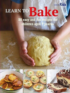 Learn to Bake - 35 Easy & Fun Recipes for Children Aged 7 Years+ (NEW)