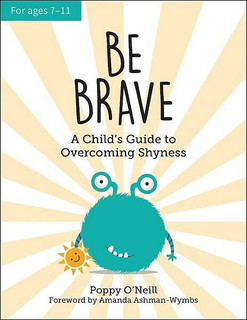 Be Brave - A Child's Guide to Overcoming Shyness by Poppy O'Neill (NEW)