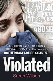Violated - A Survival Story from The Rotherham Abuse Scandal Sarah Wilson (NEW)