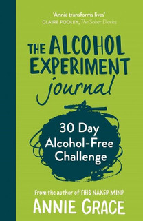 The Alcohol Experiment Journal - 30 Day Alcohol-Free Challenge by Annie Grace