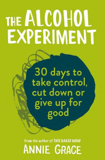 The Alcohol Experiment - 30 Days to Take Control by Annie Grace (NEW)