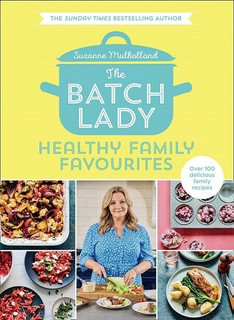The Batch Lady - Healthy Family Favourites by Suzanne Mulholland (NEW Hardback)