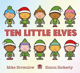 Ten Little Elves by Mike Brownlow & Simon Rickerty (NEW)