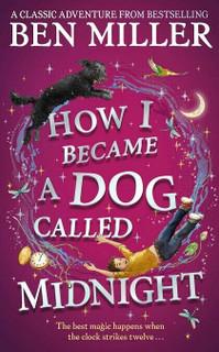 How I Became A Dog Called Midnight by Ben Miller (Hardback)