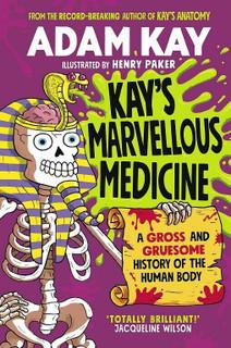 Kay's Marvellous Medicine by Adam Kay (Hardback)