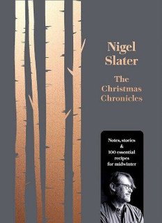 The Christmas Chronicles by Nigel Slater (NEW)