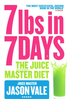 The Juice Master Diet: 7lbs in 7 days by Jason Vale