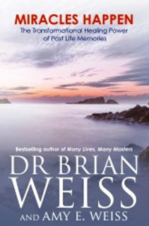 Miracles Happen by Dr Brian Weiss