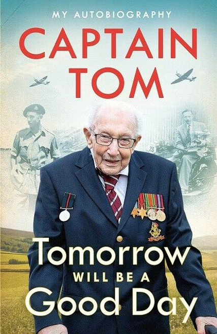 Tomorrow Will Be A Good Day by Captain Tom Moore (Hardback)