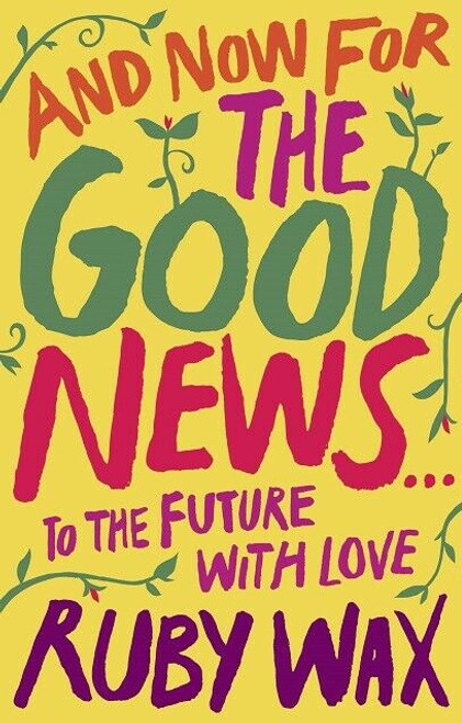 And Now For The Good News... To The Future With Love by Ruby Wax (Hardback)