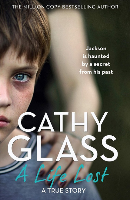 A Life Lost - Jackson Is Haunted By A Secret From His Past by Cathy Glass