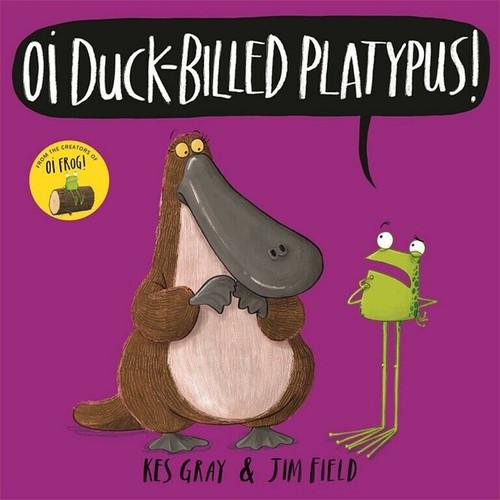 Oi Duck-Billed Platypus! by Kes Gray & Jim Field (NEW)