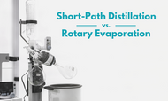 Short-Path Distillation vs. Rotary Evaporation