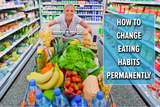 How To Change Eating Habits Permanently With 7 Effective Tips