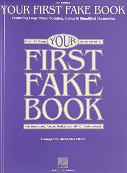 """Your First Fake Book: Over 100 Songs in the Key of """"C"""" for Keyboard, Vocal, Guitar and all """"C"""" Instruments"""