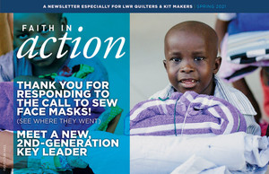 This spring newsletter written especially for LWR Quilters and Kit Makers focuses on the success of our Face Mask Challenge and a new 2nd-generation Key Leader.