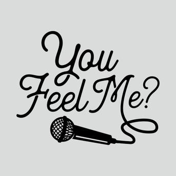 YOU FEEL ME