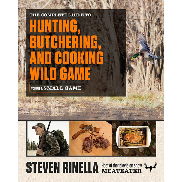 The Complete Guide to Hunting, Butchering, And Cooking Wild Game - Vol. 2